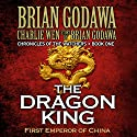 The Dragon King: First Emperor of China: Chronicles of the Watchers, Volume 1 Audiobook by Brian Godawa Narrated by Brian Godawa