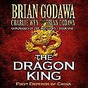 The Dragon King: First Emperor of China: Chronicles of the Watchers, Volume 1 Hörbuch von Brian Godawa Gesprochen von: Brian Godawa