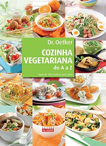 Cozinha Vegetariana de A a Z. Mais de 130 Receitas sem Carne