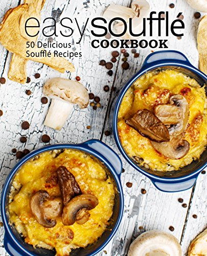 Easy Souffle Cookbook: 50 Delicious Souffle Recipes by BookSumo Press