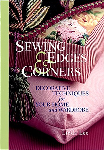 - Sewing Edges and Corners: Decorative Techniques for Your Home and Wardrobe (An Embellishment Idea Book Series)