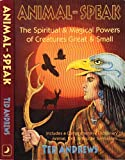Animal Speak : The Spiritual and Magical Powers of Creatures Great and Small