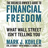 #10: The Business Owner's Guide to Financial Freedom: What Wall Street Isn't Telling You