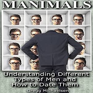 Manimals: Understanding Different Types of Men and How to Date Them! Audiobook