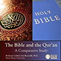 The Bible and the Qur'an: A Comparative Study Speech by Prof. Gabriel S. Reynolds PhD Narrated by Prof. Gabriel S. Reynolds PhD