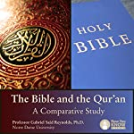 The Bible and the Qur'an: A Comparative Study | Prof. Gabriel S. Reynolds PhD