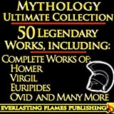 Iliad, Odyssey, Aeneid, Oedipus, Jason and the Argonauts and 50+ Legendary Books: ULTIMATE GREEK AND ROMAN MYTHOLOGY COLLECTION