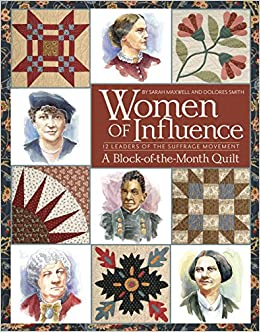 Book Women of Influence: 12 Leaders of the Suffrage Movement a Block of the Month Quilt