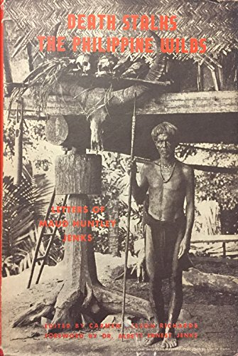 Death stalks the Philippine wilds; letters of Maud Huntely Jenks. Selected and edited by Carmen Nelson Richards. Foreword by Dr. Albert Ernest Jenks. Sketches and maps by Mrs. Royal N. Chapman.