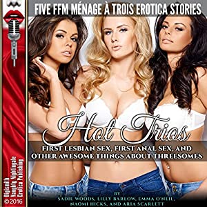 Hot Trios: First Lesbian Sex, First Anal Sex, and Other Awesome Things About Threesomes Audiobook