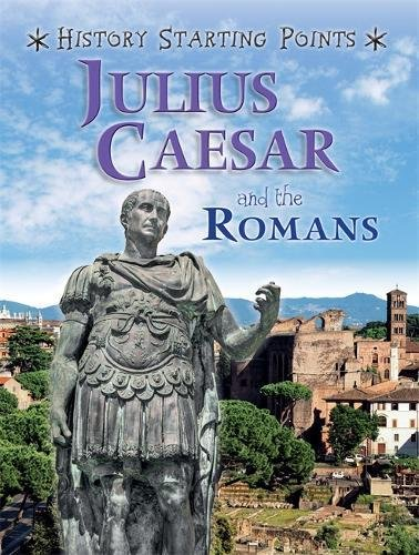 Julius Caesar and the Romans (History Starting Points) pdf
