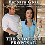 The Shotgun Proposal: Heroes of Hays, Book 3 | Barbara Goss