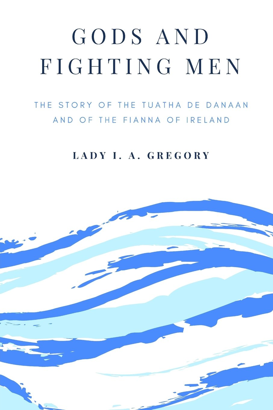 Gods And Fighting Men: The Story Of The Tuatha De Danaan And