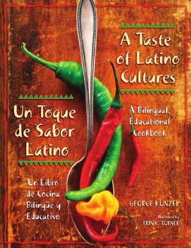 A Taste of Latino Cultures: Un Toque de Sabor Latino: A Bilingual, Educational Cookbook: Un Libro de Cocina BilingYey Educativo