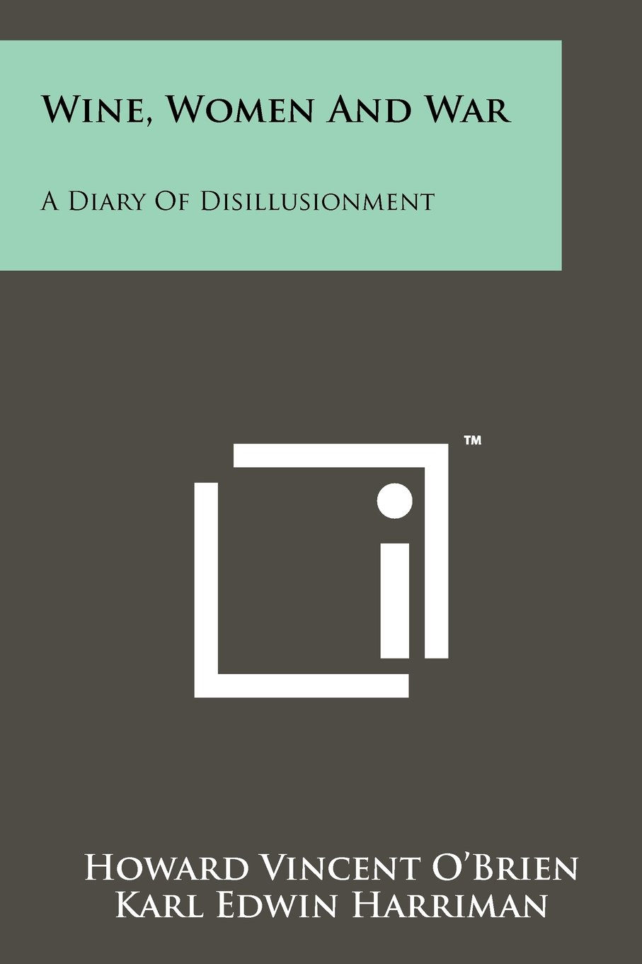 Wine, Women And War: A Diary Of Disillusionment Paperback – October 15, 2011