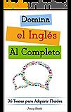 Domina el Inglés al Completo: 36 Temas para Adquirir Fluidez (Domine el Inglés  en 12 Temas nº 4)