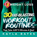 5-Minute Weight Loss: 30 Fat-Blasting Workout Routines That Take Just 5 Minutes a Day Audiobook by Kayla Bates Narrated by Elaine Kvernum