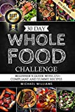 #8: Whole: The 30 Day Whole Foods Challenge: Complete Cookbook of 90-AWARD WINNING Recipes Guaranteed to Lose Weight (Whole, Whole foods, 30 Day Whole ... Whole Foods Cookbook, Whole Foods Diet)