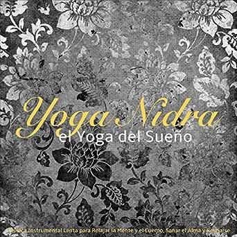 Yoga Nidra, el Yoga del Sueño - Música Instrumental Lenta ...