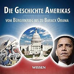 Die Geschichte Amerikas. Vom Bürgerkrieg bis zu Barack Obama