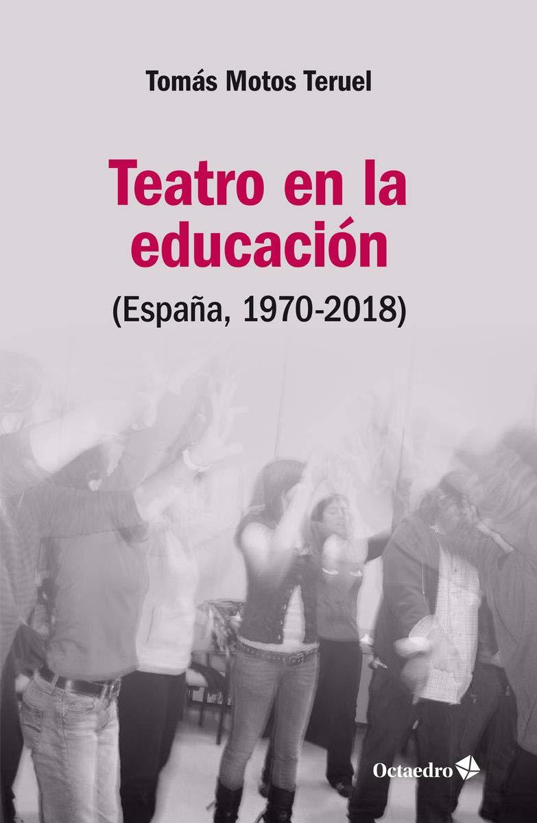 Teatro En La Educación España, 1970-2018 Horizontes-Educación: Amazon.es: Motos Teruel, Tomás: Libros