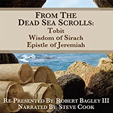 From the Dead Sea Scrolls: The Books of Wisdom of Sirach, Tobit, and Epistle of Jeremiah Audiobook by Robert Bagley III Narrated by Steve Cook