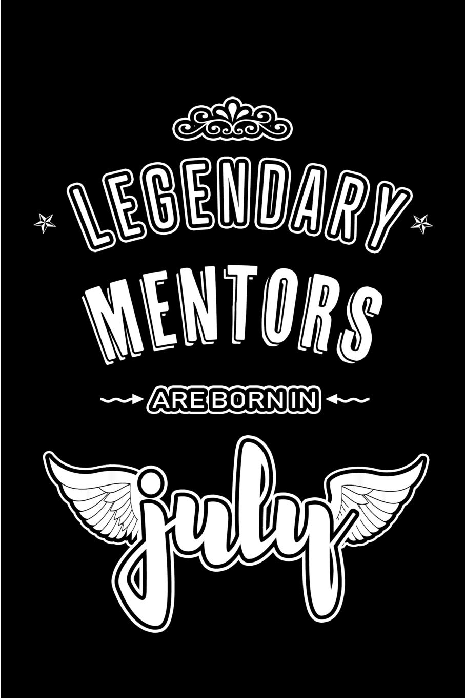Amazon Com Legendary Mentors Are Born In July Blank Lined Mentor Journal Notebooks Diary As Appreciation Birthday Welcome Farewell Thank You Christmas Graduation Gifts Alternative To Birthday Card 9781077244351 Publishing Lovely
