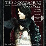 This Is Gonna Hurt: Music, Photography, and Life Through the Distorted Lens of Nikki Sixx