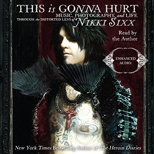 This Is Gonna Hurt: Music, Photography, and Life Through the Distorted Lens of Nikki Sixx Audiobook [Free Download by Trial] thumbnail