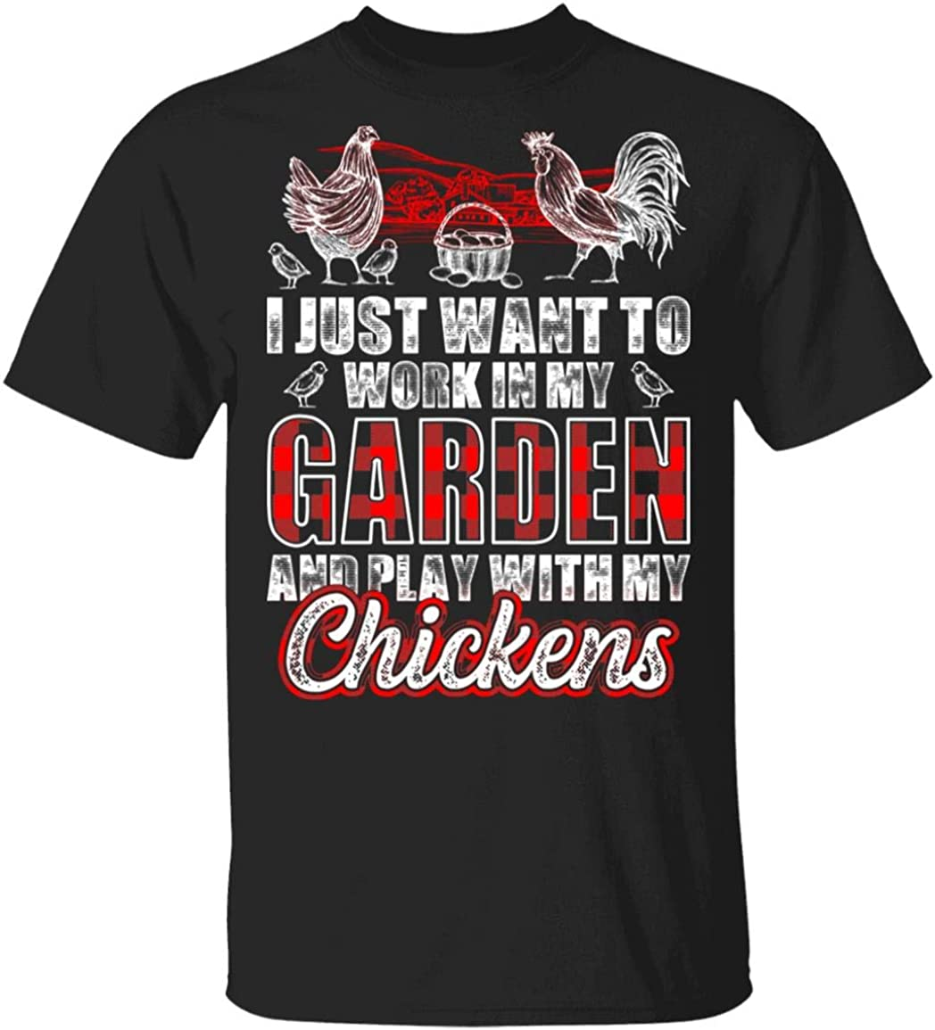 I Just Want to Work in My Garden and Play with My Chickens - Chicker Keeper T-Shirt