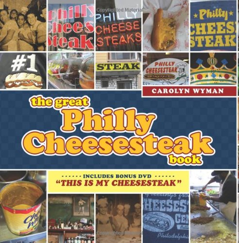 The Great Philly Cheesesteak Book by Carolyn Wyman