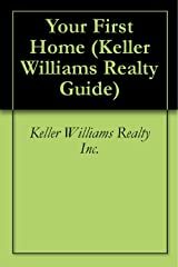 Your First Home (Keller Williams Realty Guide Book 1) Kindle Edition