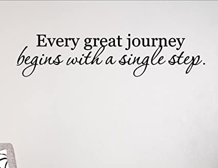 every journey of a thousand miles begins with a single step