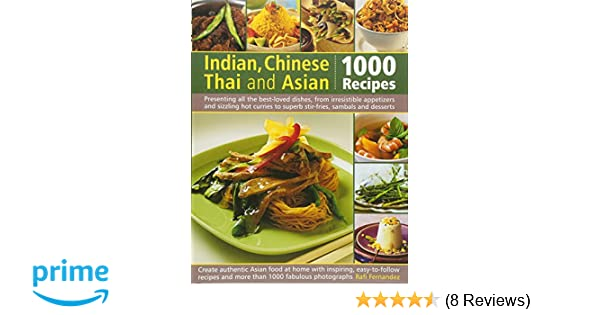 Indian chinese thai asian 1000 recipes presenting all the best indian chinese thai asian 1000 recipes presenting all the best loved dishes from irresistible appetizers and street snacks to superb curries forumfinder Choice Image