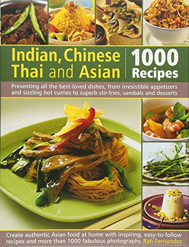 Indian, Chinese, Thai & Asian: 1000 Recipes: Presenting all the best-loved dishes from irresistible appetizers and street snacks to superb curries, ... desserts, with over 1000 color photographs