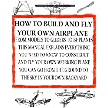 How to Build and Fly Your Own Airplane   ultralight aircraft   Build Your Own Bi-Plane (Home Flight Construction Book 5)