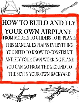 How to Build and Fly Your Own Airplane |  ultralight aircraft | Build Your Own Bi-Plane (Home Flight Construction Book 5) by [Hartfield, Erich]
