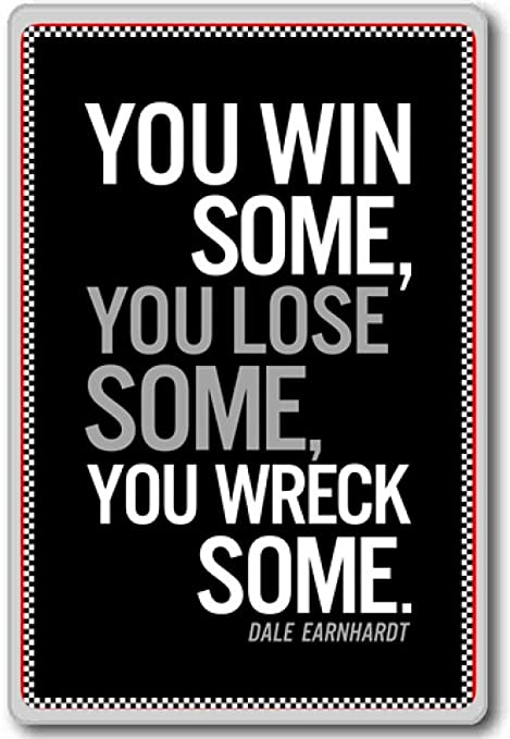 Dale Earnhardt You Win Some You Lose Some Motivational