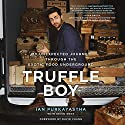 Truffle Boy: My Unexpected Journey Through the Exotic Food Underground Audiobook by Ian Purkayastha, Kevin West Narrated by Will Collyer