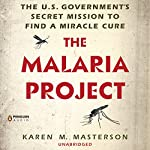 The Malaria Project: The U.S. Government's Secret Mission to Find a Miracle Cure | Karen M. Masterson
