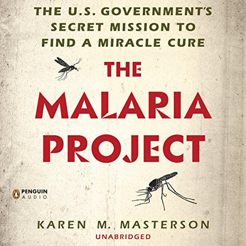 The Malaria Project: The U.S. Government's Secret Mission to Find a Miracle Cure Audiobook [Free Download by Trial] thumbnail