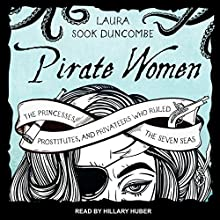 Pirate Women: The Princesses, Prostitutes, and Privateers Who Ruled the Seven Seas | Livre audio Auteur(s) : Laura Sook Duncombe Narrateur(s) : Hillary Huber