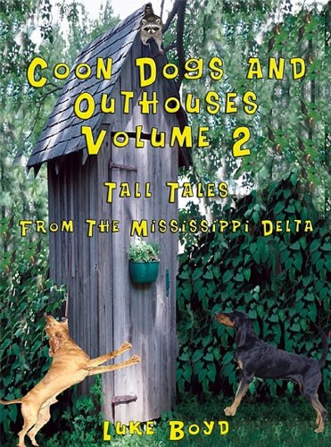 Coon Dogs and Outhouses Volume 2: Tall Tales From The Mississippi Delta (Dog Outhouse)