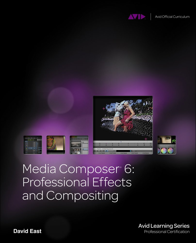 Media Composer 6: Professional Effects and Compositing (Avid Learning Series: Profession Certification)