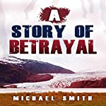 A Story of Betrayal | Michael Smith