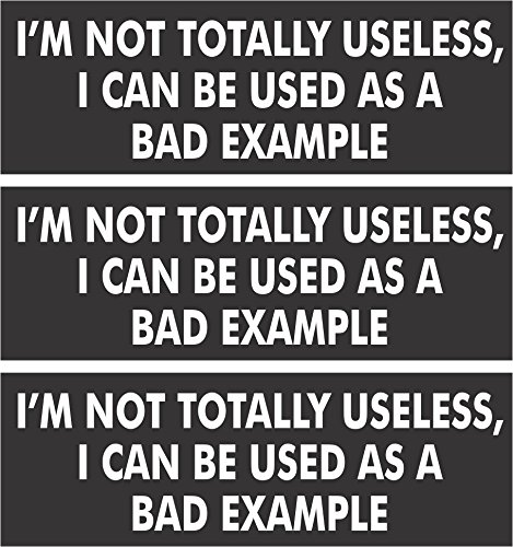 3   Im Not Totally Useless  I Can Be Used As A Bad Example Hard Hat Biker Helmet Stickers