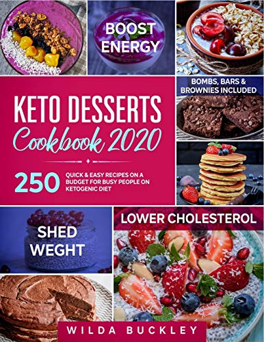 Keto Dessert Cookbook 2020: 250 Quick & Easy Recipes on a Budget for Busy People on Ketogenic Diet – Bombs, Bars & Brownies included