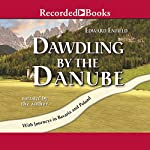 Dawdling by the Danube: With Journeys in Bavaria and Poland | Edward Enfield