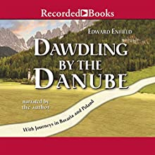 Dawdling by the Danube: With Journeys in Bavaria and Poland Audiobook by Edward Enfield Narrated by Edward Enfield