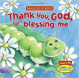 'EXCLUSIVE' Thank You, God, For Blessing Me (Max Lucado's Little Hermie). fibra events native USCIS other educator terligi denomina